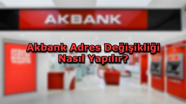 Akbank Adres Değişikliği Nasıl Yapılır?