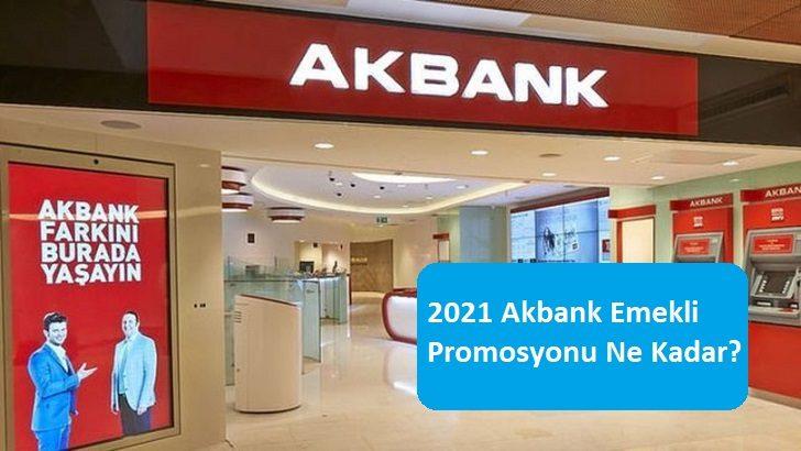 2021 Akbank Emekli Promosyonu Ne Kadar?
