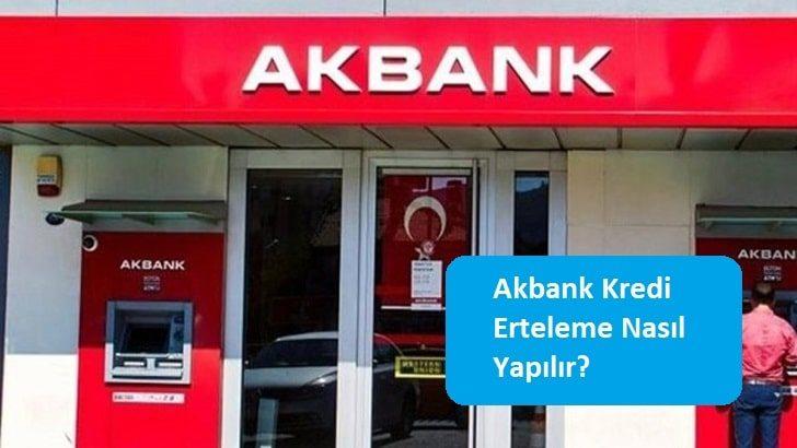 Akbank Kredi Erteleme Nasıl Yapılır?