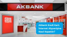 Akbank Kredi Kartı İnternet Alışverişine Nasıl Kapatılır?