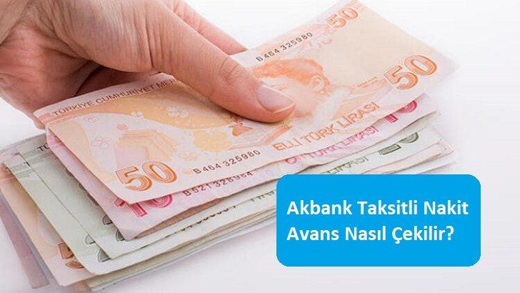 Akbank Taksitli Nakit Avans Nasıl Çekilir?