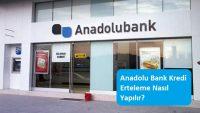 Anadolu Bank Kredi Erteleme Nasıl Yapılır?