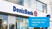 Denizbank Adres Değişikliği Nasıl Yapılır?