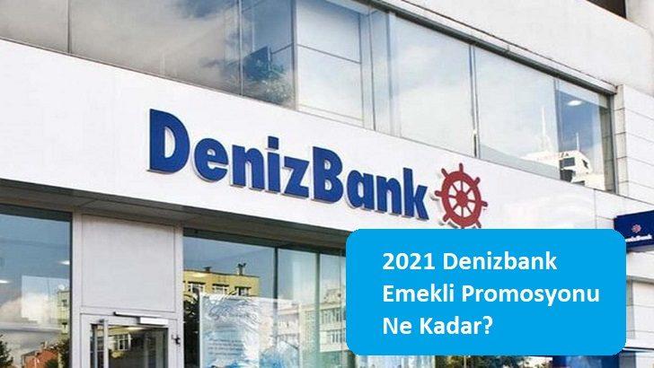 2021 Denizbank Emekli Promosyonu Ne Kadar?