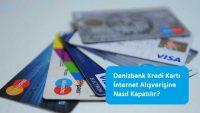 Denizbank Kredi Kartı İnternet Alışverişine Nasıl Kapatılır?