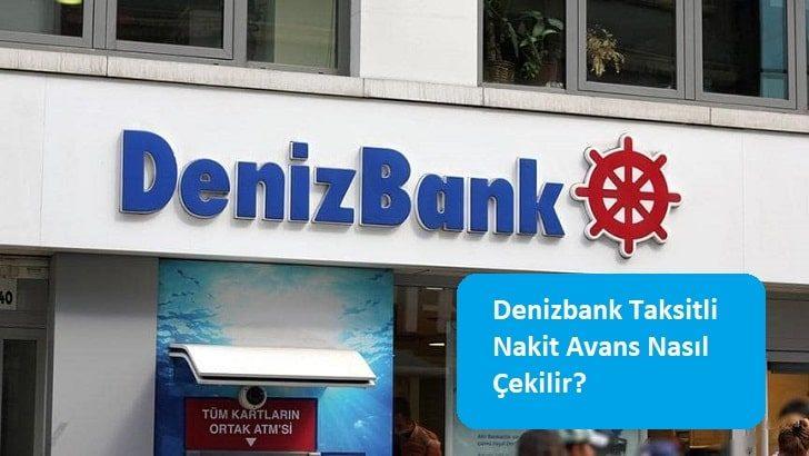 Denizbank Taksitli Nakit Avans Nasıl Çekilir?
