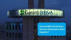 Garanti BBVA Kredi Kartı İnternet Alışverişine Nasıl Kapatılır?