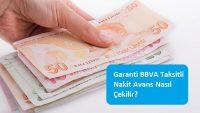 Garanti BBVA Taksitli Nakit Avans Nasıl Çekilir?