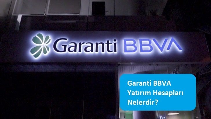 Garanti BBVA Yatırım Hesapları Nelerdir?