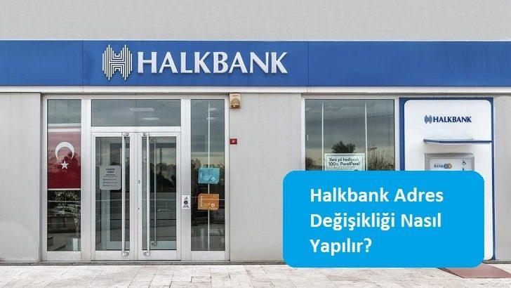 Halkbank Adres Değişikliği Nasıl Yapılır?