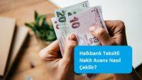 Halkbank Taksitli Nakit Avans Nasıl Çekilir?