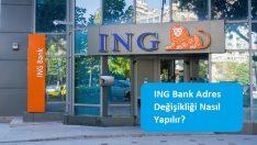 ING Bank Adres Değişikliği Nasıl Yapılır?