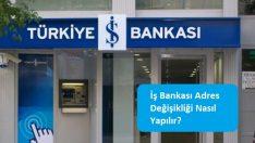 İş Bankası Adres Değişikliği Nasıl Yapılır?