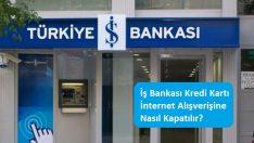 İş Bankası Kredi Kartı İnternet Alışverişine Nasıl Kapatılır?