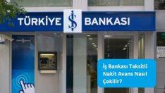 İş Bankası Taksitli Nakit Avans Nasıl Çekilir?