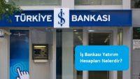 İş Bankası Yatırım Hesapları Nelerdir?