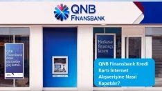 QNB Finansbank Kredi Kartı İnternet Alışverişine Nasıl Kapatılır?