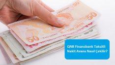 QNB Finansbank Taksitli Nakit Avans Nasıl Çekilir?