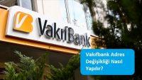 Vakıfbank Adres Değişikliği Nasıl Yapılır?