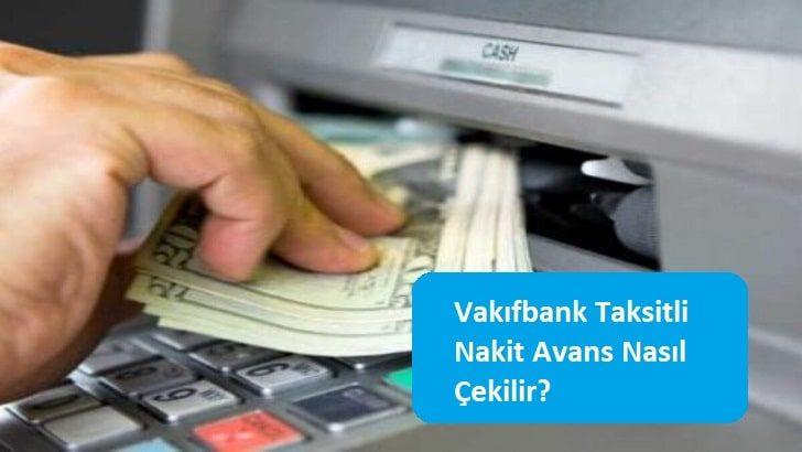 Vakıfbank Taksitli Nakit Avans Nasıl Çekilir?