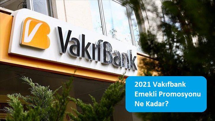 2021 Vakıfbank Emekli Promosyonu Ne Kadar?