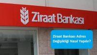 Ziraat Bankası Adres Değişikliği Nasıl Yapılır?