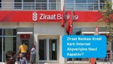 Ziraat Bankası Kredi Kartı İnternet Alışverişine Nasıl Kapatılır?