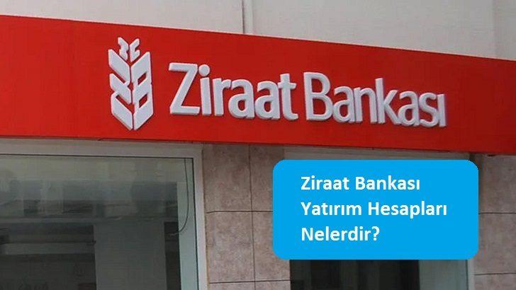 Ziraat Bankası Yatırım Hesapları Nelerdir?