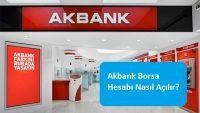 Akbank Borsa Hesabı Nasıl Açılır?