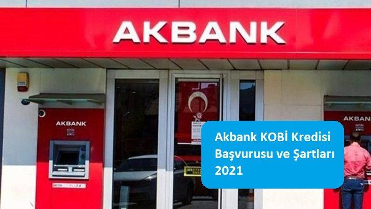 Akbank KOBİ Kredisi Başvurusu ve Şartları 2021