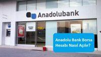 Anadolu Bank Borsa Hesabı Nasıl Açılır?