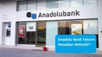 Anadolu Bank Yatırım Hesapları Nelerdir?
