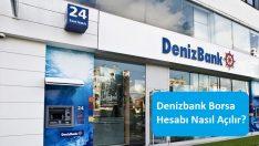 Denizbank Borsa Hesabı Nasıl Açılır?