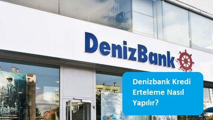 Denizbank Kredi Erteleme Nasıl Yapılır?