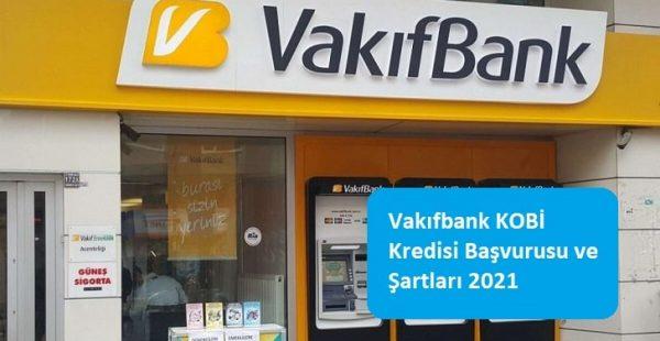 Vakıfbank KOBİ Kredisi Başvurusu ve Şartları 2021