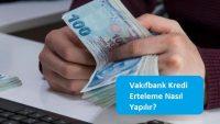Vakıfbank Kredi Erteleme Nasıl Yapılır?