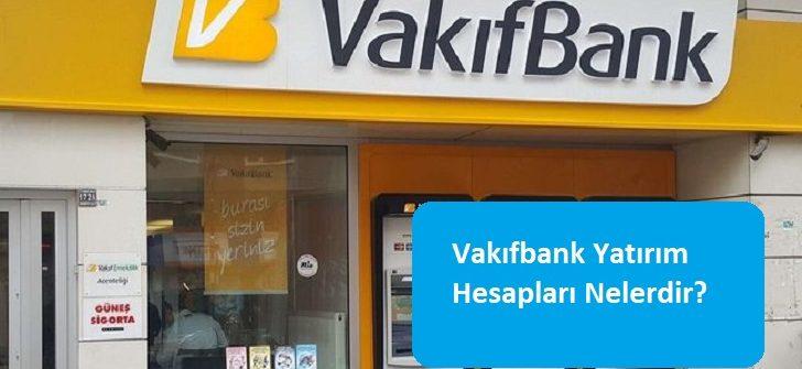 Vakıfbank Yatırım Hesapları Nelerdir?