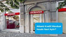Akbank Kredili Mevduat Hesabı Nasıl Açılır?