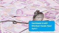 Denizbank Kredili Mevduat Hesabı Nasıl Açılır?