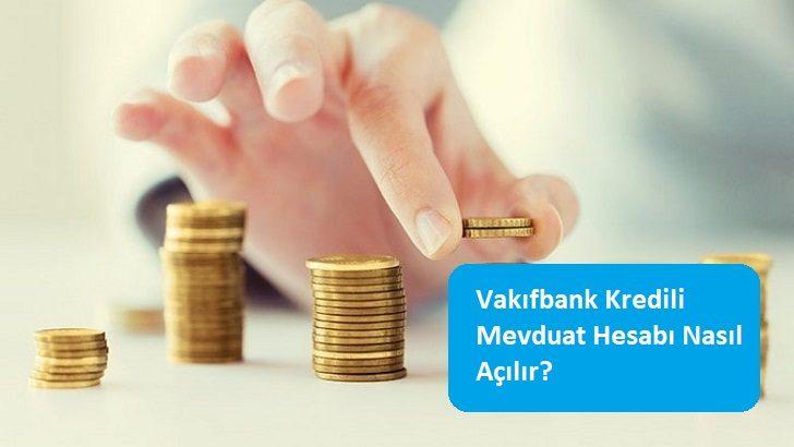 Vakıfbank Kredili Mevduat Hesabı Nasıl Açılır?