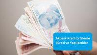 Akbank Kredi Erteleme Süresi ve Yapılacaklar
