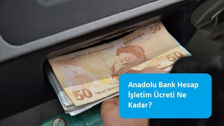 Anadolu Bank Hesap İşletim Ücreti Ne Kadar?