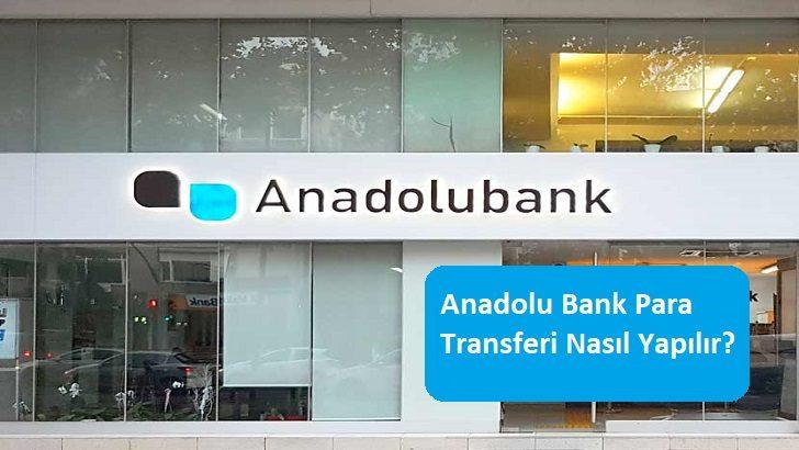 Anadolu Bank Para Transferi Nasıl Yapılır?