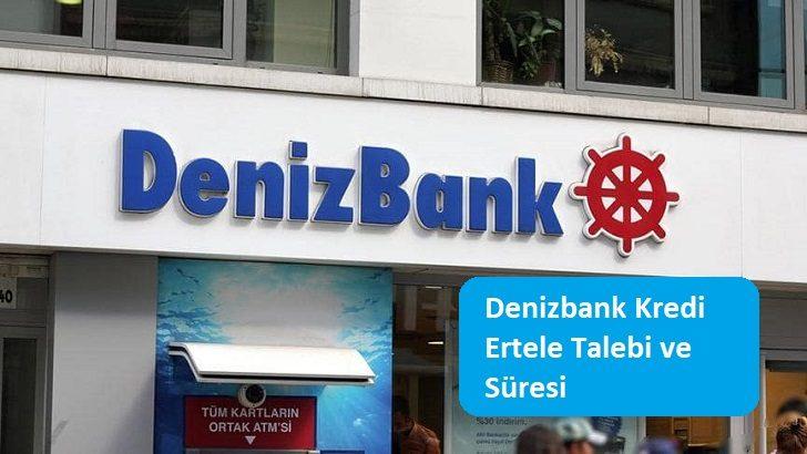Denizbank Kredi Ertele Talebi ve Süresi