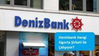 Denizbank Hangi Sigorta Şirketi ile Çalışıyor?