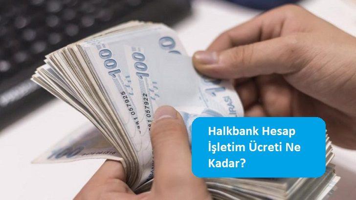 Halkbank Hesap İşletim Ücreti Ne Kadar?