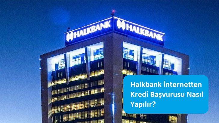 Halkbank İnternetten Kredi Başvurusu Nasıl Yapılır?