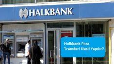 Halkbank Para Transferi Nasıl Yapılır?