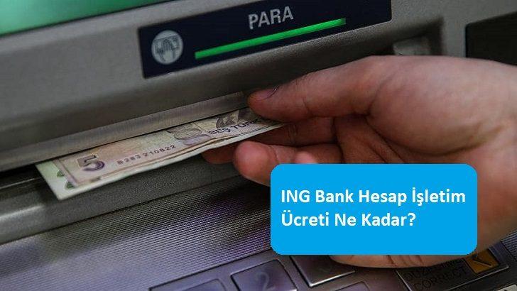ING Bank Hesap İşletim Ücreti Ne Kadar?