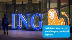ING Bank İnternetten Kredi Başvurusu Nasıl Yapılır?